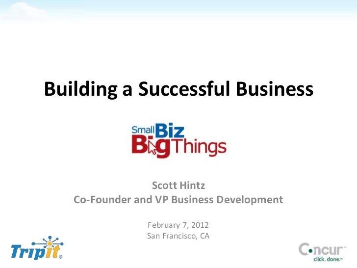 Building a Successful Business                 Scott Hintz   Co-Founder and VP Business Development                Februar...