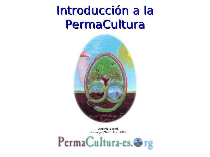 Introducción a la  PermaCultura           Antonio Scotti,     Brihuega, 28-30 Abril 2006