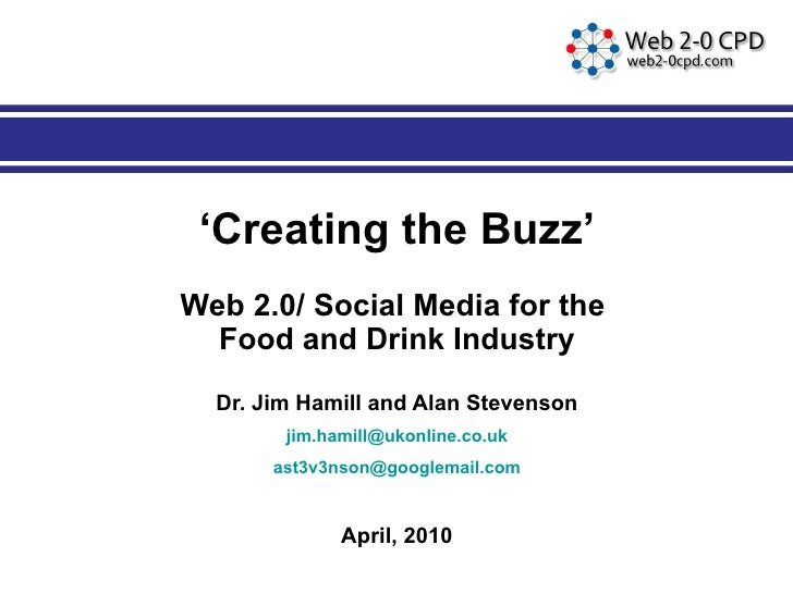 ' Creating the Buzz' Web 2.0/ Social Media for the  Food and Drink Industry Dr. Jim Hamill and Alan Stevenson [email_addre...
