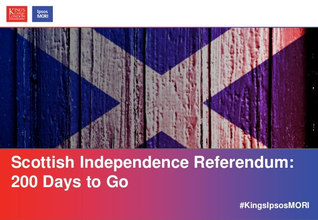Scottish Independence Referendum: 200 Days to Go #KingsIpsosMORI © Ipsos MORI / King's College London