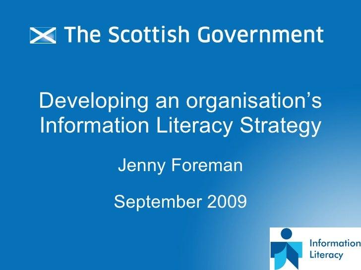 Developing an organisation's Information Literacy Strategy Jenny Foreman September 2009