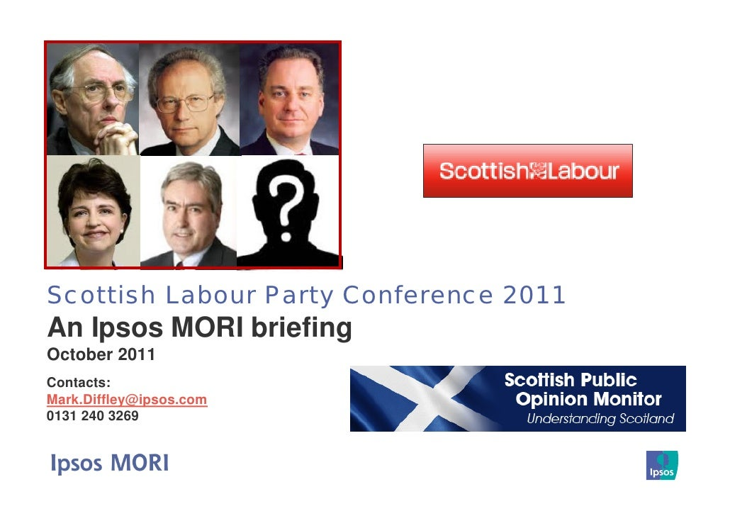 Scottish Labour Party Conference 2011An Ipsos MORI briefingOctober 2011Contacts:Mark.Diffley@ipsos.com0131 240 3269