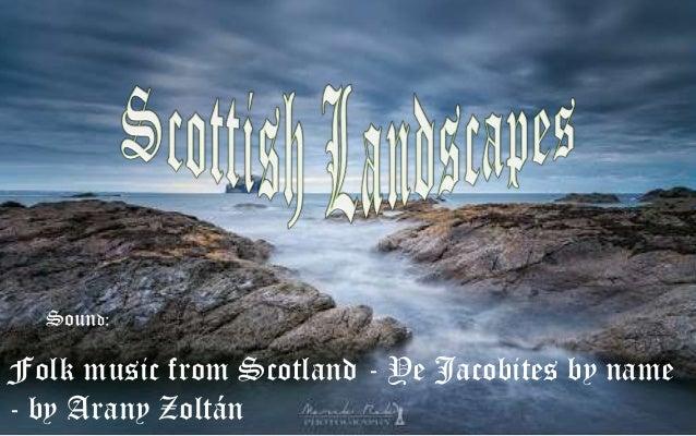 Sound:  Folk music from Scotland - Ye Jacobites by name - by Arany Zoltán