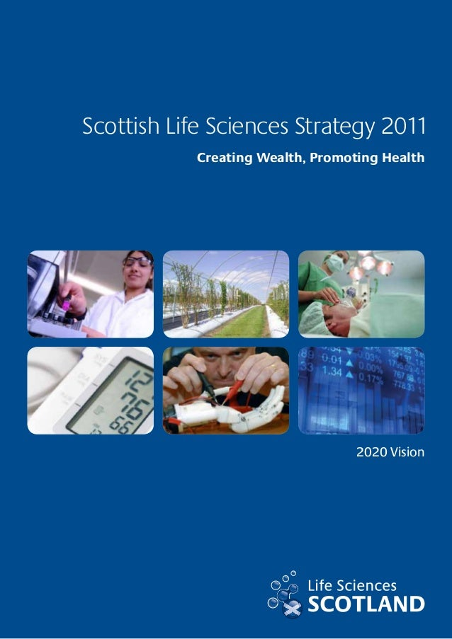 Scottish Life Sciences Strategy 2011            Creating Wealth, Promoting Health                                   2020 V...