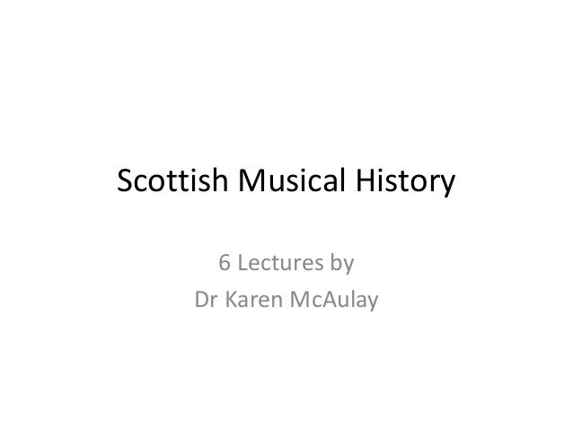 Scottish Musical History       6 Lectures by     Dr Karen McAulay