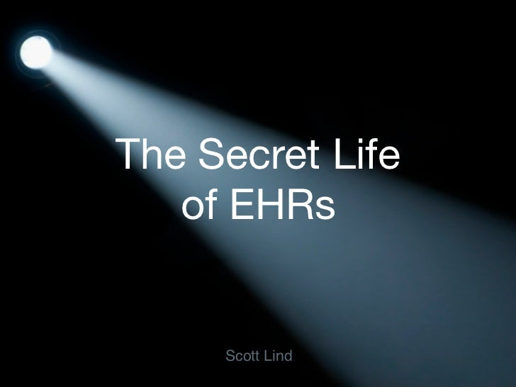 The Secret Life   of EHRs     Scott Lind