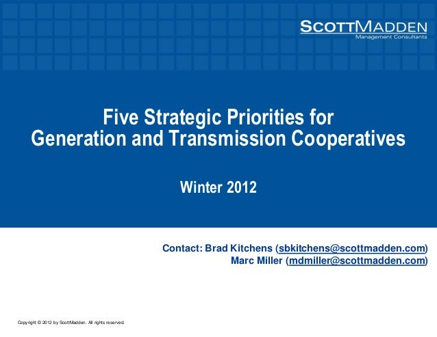Copyright © 2012 by ScottMadden. All rights reserved. Five Strategic Priorities for Generation and Transmission Cooperativ...