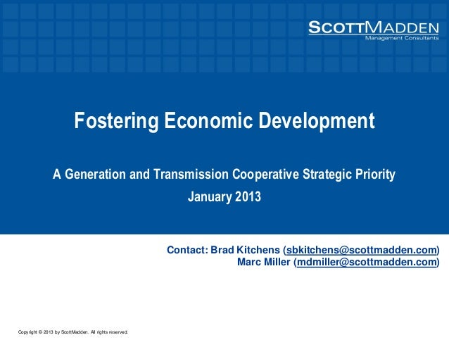 Copyright © 2013 by ScottMadden. All rights reserved. Fostering Economic Development A Generation and Transmission Coopera...