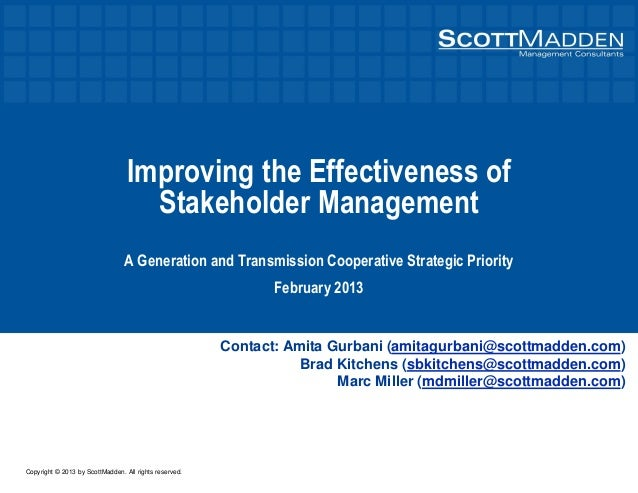 Copyright © 2013 by ScottMadden. All rights reserved. Improving the Effectiveness of Stakeholder Management A Generation a...