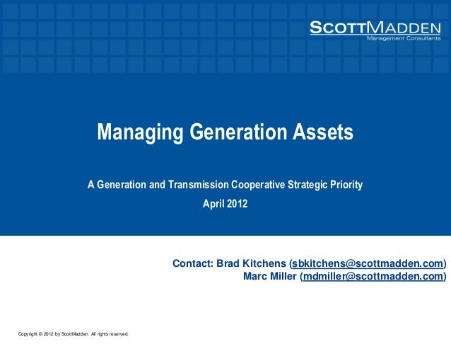 Copyright © 2012 by ScottMadden. All rights reserved. Managing Generation Assets A Generation and Transmission Cooperative...