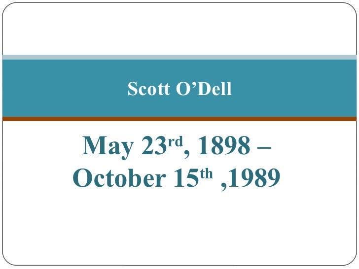 Scott O'DellMay 23 , 1898 –        rdOctober 15 ,1989          th