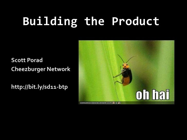 Building the Product<br />Scott Porad<br />Cheezburger Network<br />http://bit.ly/sd11-btp<br />