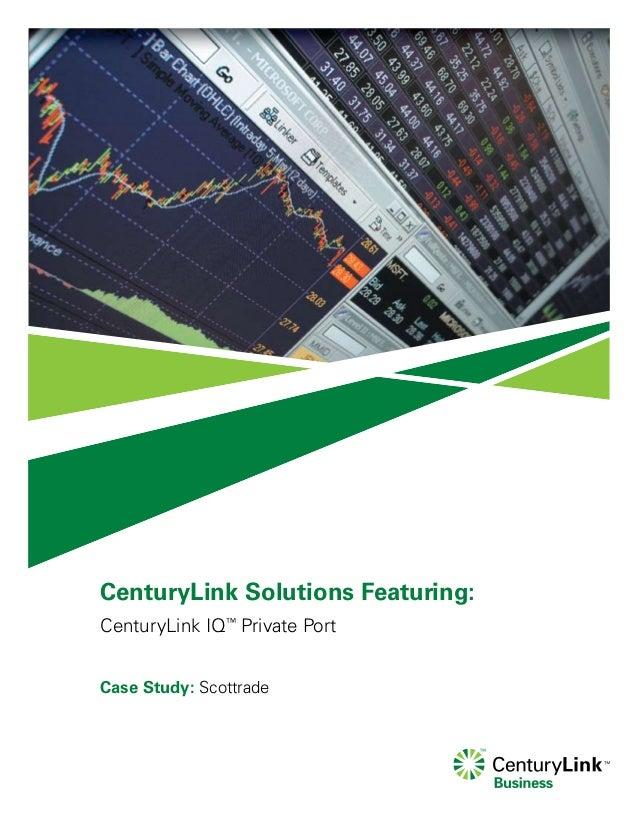 CenturyLink Solutions Featuring:CenturyLink IQ™Private PortCase Study: Scottrade