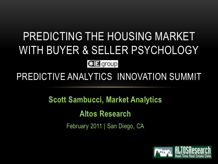 PREDICTING THE HOUSING MARKETWITH BUYER & SELLER PSYCHOLOGYPREDICTIVE ANALYTICS INNOVATION SUMMIT      Scott Sambucci, Mar...