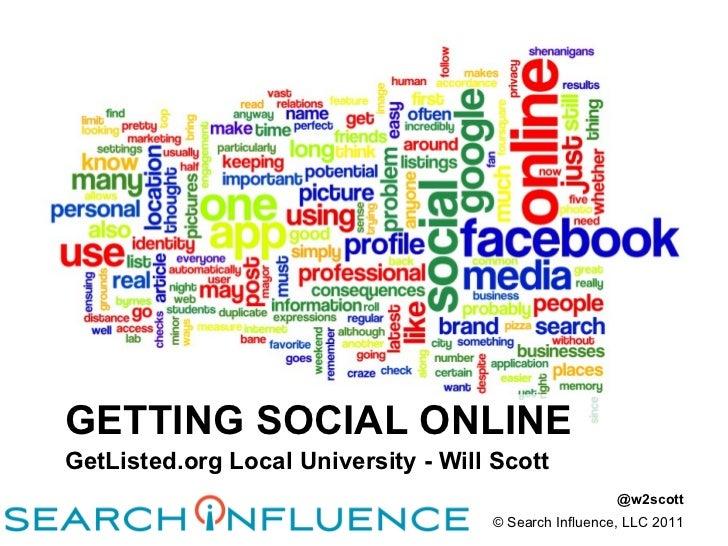 GETTING SOCIAL ONLINE <ul><li>GetListed.org Local University - Will Scott </li></ul>