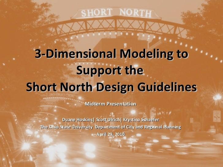 3-Dimensional Modeling to Support the  Short North Design Guidelines Midterm Presentation Duane Hoskins| Scott Ulrich| Kry...