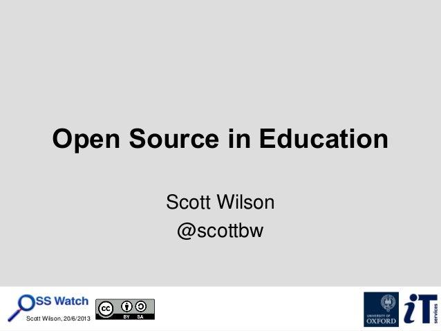 Scott Wilson, 20/6/2013 Open Source in Education Scott Wilson @scottbw