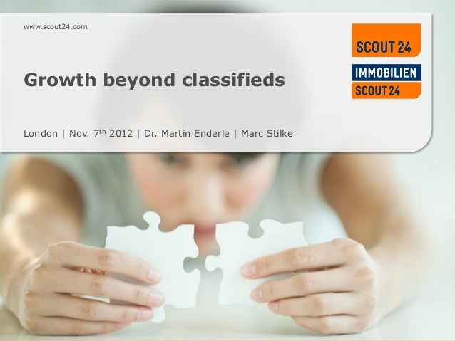 www.scout24.comGrowth beyond classifiedsLondon   Nov. 7th 2012   Dr. Martin Enderle   Marc Stilkewww.scout24.com
