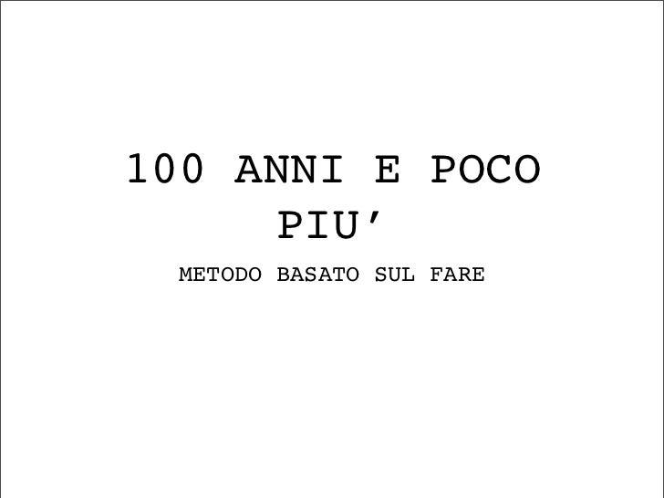 100 ANNI E POCO     PIU'  METODO BASATO SUL FARE