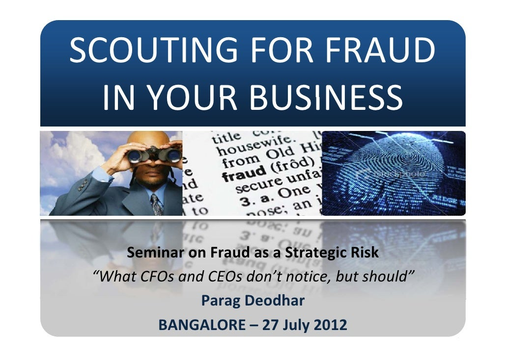 SCOUTING FOR FRAUD SCOUTING FOR FRAUD  IN YOUR BUSINESS  IN YOUR BUSINESS     Seminar on Fraud as a Strategic Risk        ...
