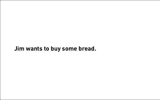 Jim wants to buy some bread.