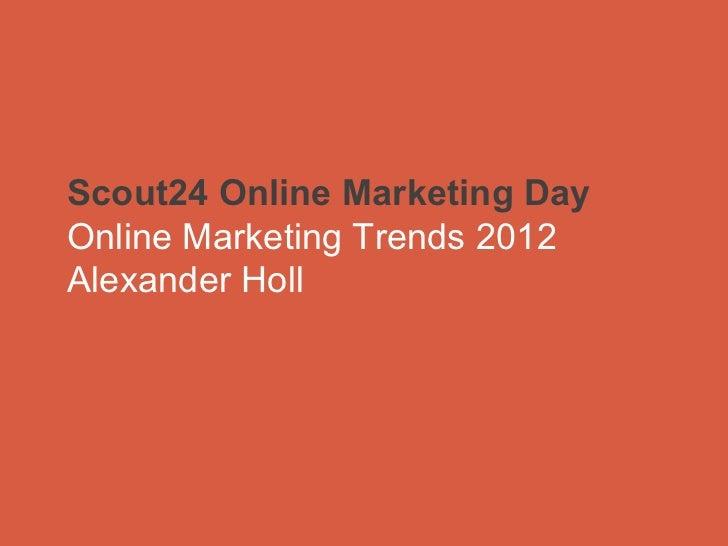 Scout24 Online Marketing Day  Online Marketing Trends 2012  Alexander Holl