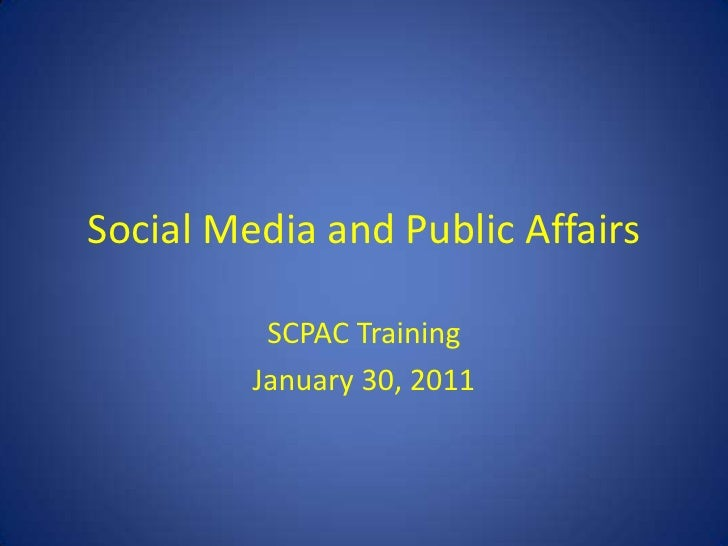 Social Media and Public Affairs<br />SCPAC Training<br />January 30, 2011<br />