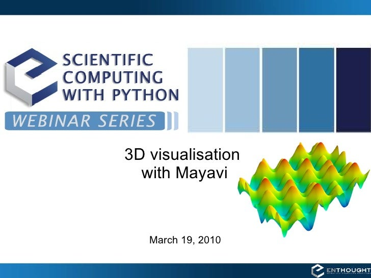 3D visualisation  with Mayavi <ul><li>March 19, 2010 </li></ul>