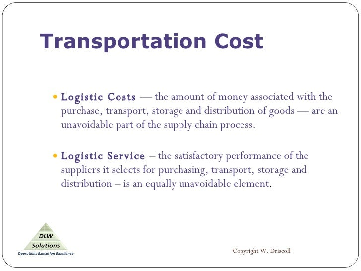 Transportation Cost <ul><ul><li>Logistic Costs  — the amount of money associated with the purchase, transport, storage and...