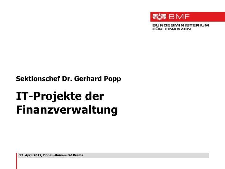 Sektionschef Dr. Gerhard PoppIT-Projekte derFinanzverwaltung17. April 2012, Donau-Universität Krems