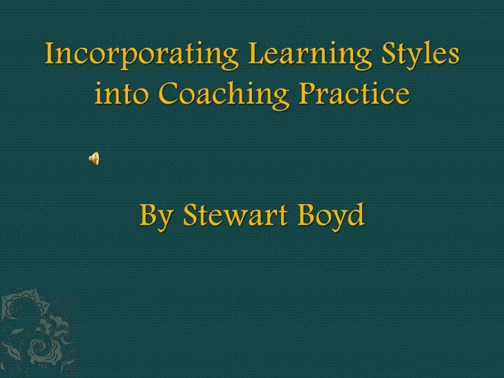  Background Aims/Objectives Classification of Learning Styles Process of engagement     Coach identifies own style   ...