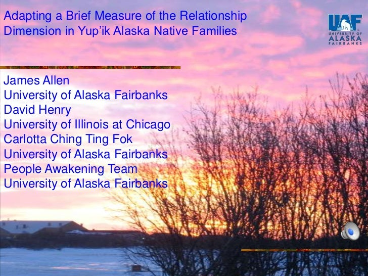 Adapting a Brief Measure of the RelationshipDimension in Yup'ik Alaska Native FamiliesJames AllenUniversity of Alaska Fair...