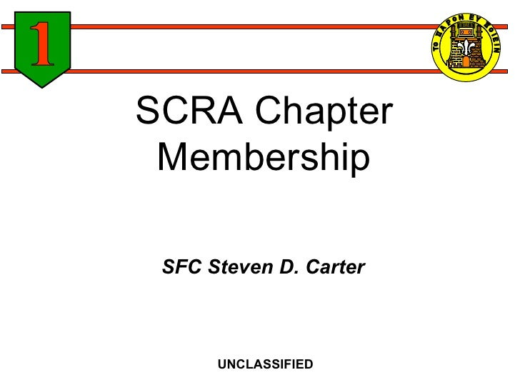 SCRA Chapter Membership SFC Steven D. Carter UNCLASSIFIED