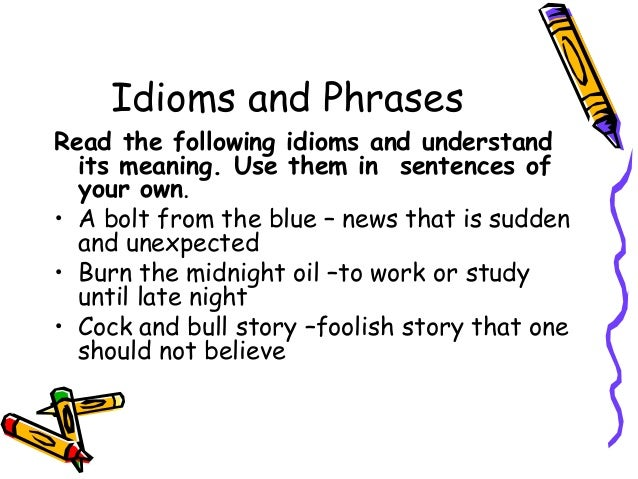 useful idioms for essay writing Idioms are expressions which have a meaning that is not obvious from the  then  the context and common sense tells us that drive round the bend means  4  why do critics seem to enjoy sticking the knife into untalented actors and writers.