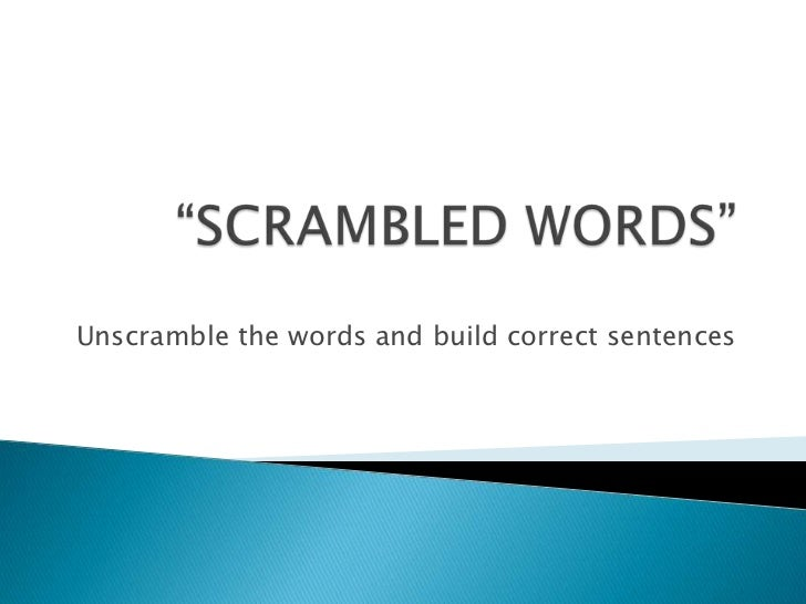 """SCRAMBLED WORDS""<br />Unscramblethewords and buildcorrectsentences<br />"