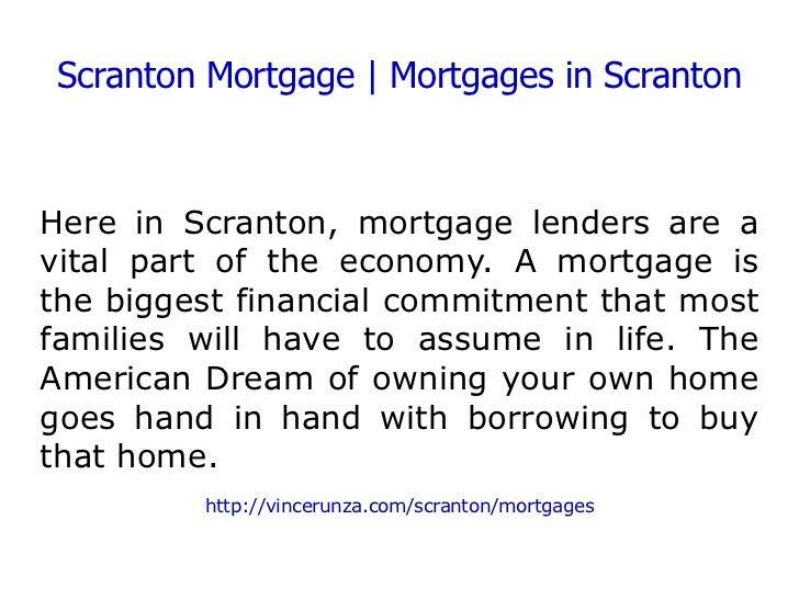 Scranton Mortgage | Mortgages in Scranton Here in Scranton, mortgage lenders are a vital part of the economy. A mortgage i...