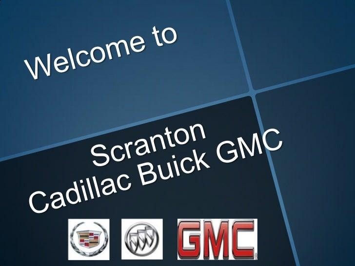 Welcome to<br />Scranton Cadillac Buick GMC<br />
