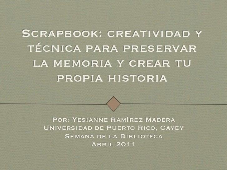 Scrapbook: creatividad y técnica para preservar  la memoria y crear tu     propia historia    Por: Yesianne Ramírez Madera...