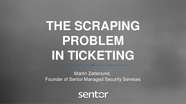 The scraping problem in ticketing - Martin Zetterlund from Sentor