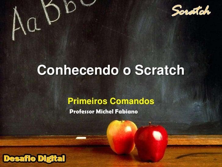 Conhecendo o Scratch<br />Primeiros Comandos<br />Professor Michel Fabiano<br />