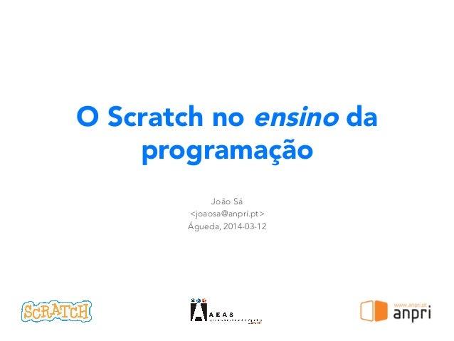 O Scratch no ensino da programação João Sá <joaosa@anpri.pt> Águeda, 2014-03-12 !