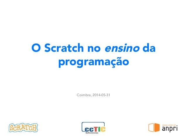 O Scratch no ensino da programação Coimbra, 2014-05-31 !