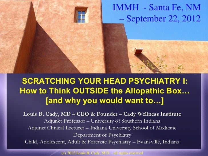 IMMH - Santa Fe, NM                                                – September 22, 2012SCRATCHING YOUR HEAD PSYCHIATRY I:H...