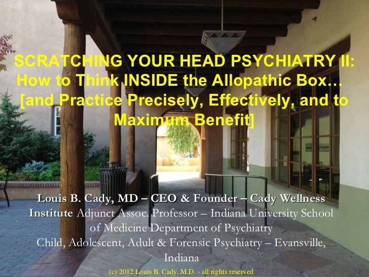 SCRATCHING YOUR HEAD PSYCHIATRY II:How to Think INSIDE the Allopathic Box… [and Practice Precisely, Effectively, and to   ...