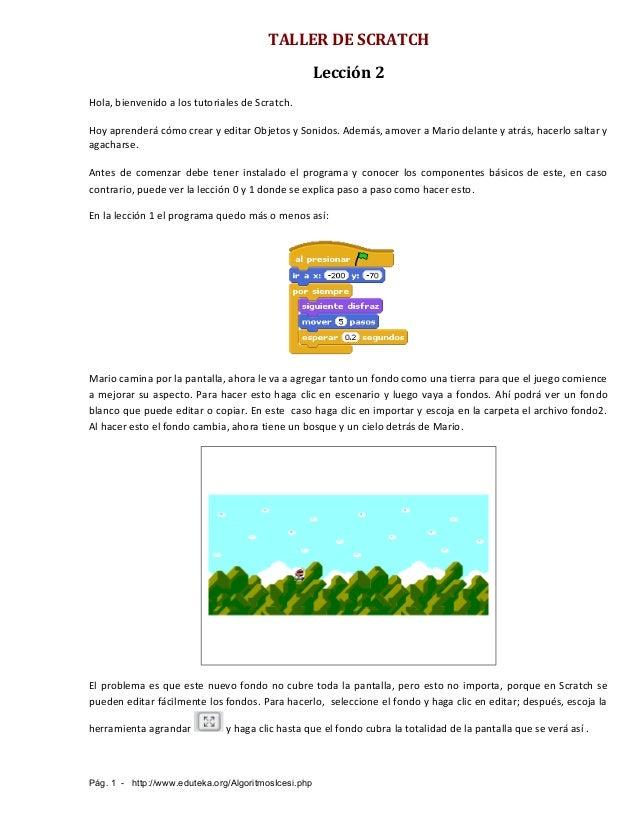 TALLER DE SCRATCHLección 2Hola, bienvenido a los tutoriales de Scratch.Hoy aprenderá cómo crear y editar Objetos y Sonidos...