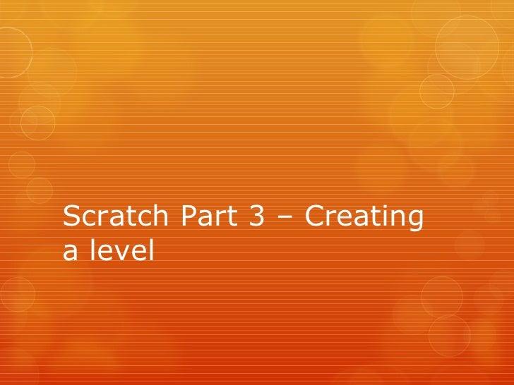 Scratch Part 3 – Creating a level