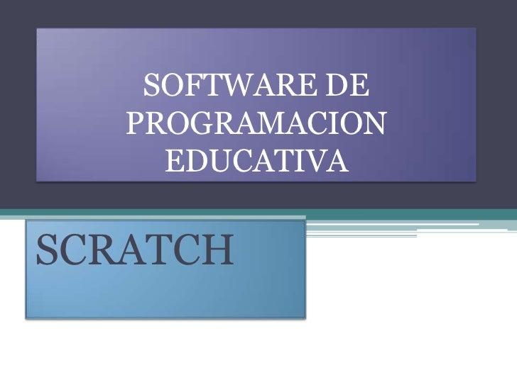 SOFTWARE DE PROGRAMACION EDUCATIVA<br />SCRATCH<br />