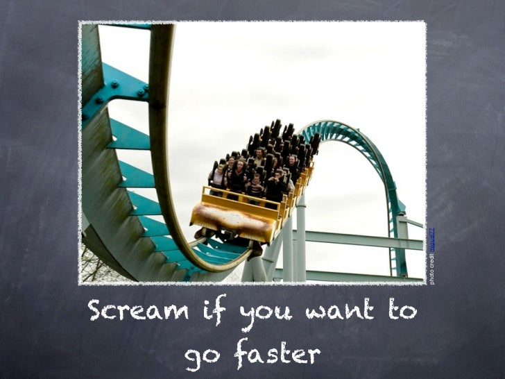 photo credit miguel77Scream if you want to      go faster