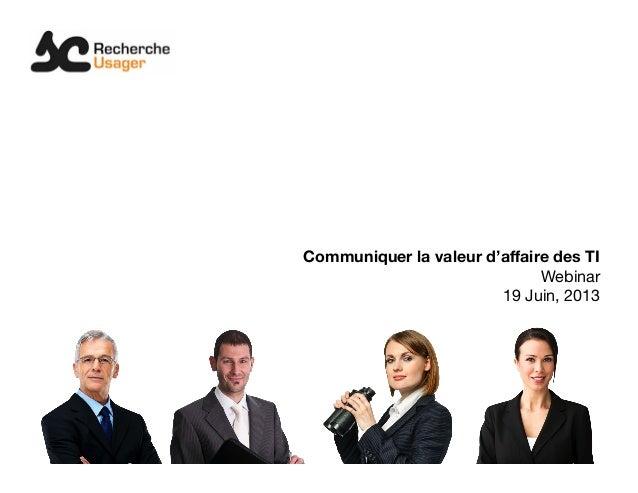Communiquer la valeur d'affaire des TIWebinar19 Juin, 2013