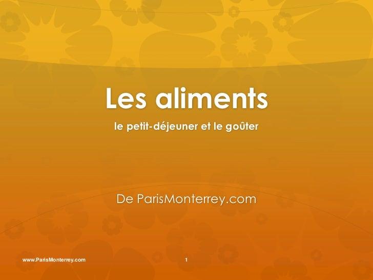 Les aliments                         le petit-déjeuner et le goûter                         De ParisMonterrey.comwww.Paris...